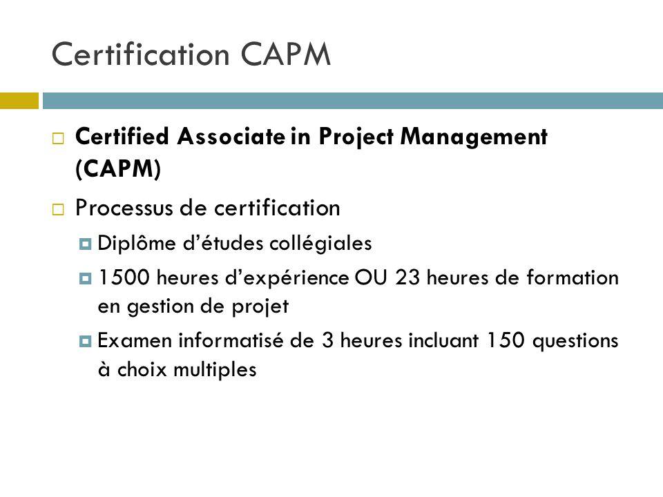Certification CAPM Certified Associate in Project Management (CAPM) Processus de certification Diplôme détudes collégiales 1500 heures dexpérience OU