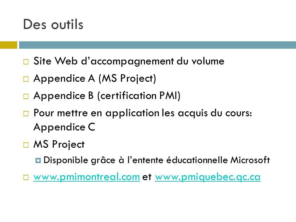 Des outils Site Web daccompagnement du volume Appendice A (MS Project) Appendice B (certification PMI) Pour mettre en application les acquis du cours: