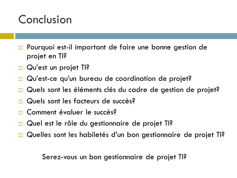 Conclusion Pourquoi est-il important de faire une bonne gestion de projet en TI? Quest un projet TI? Quest-ce quun bureau de coordination de projet? Q