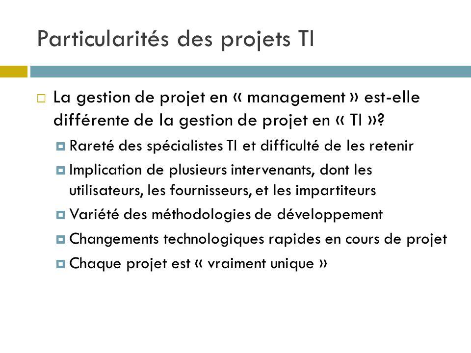 Particularités des projets TI La gestion de projet en « management » est-elle différente de la gestion de projet en « TI »? Rareté des spécialistes TI