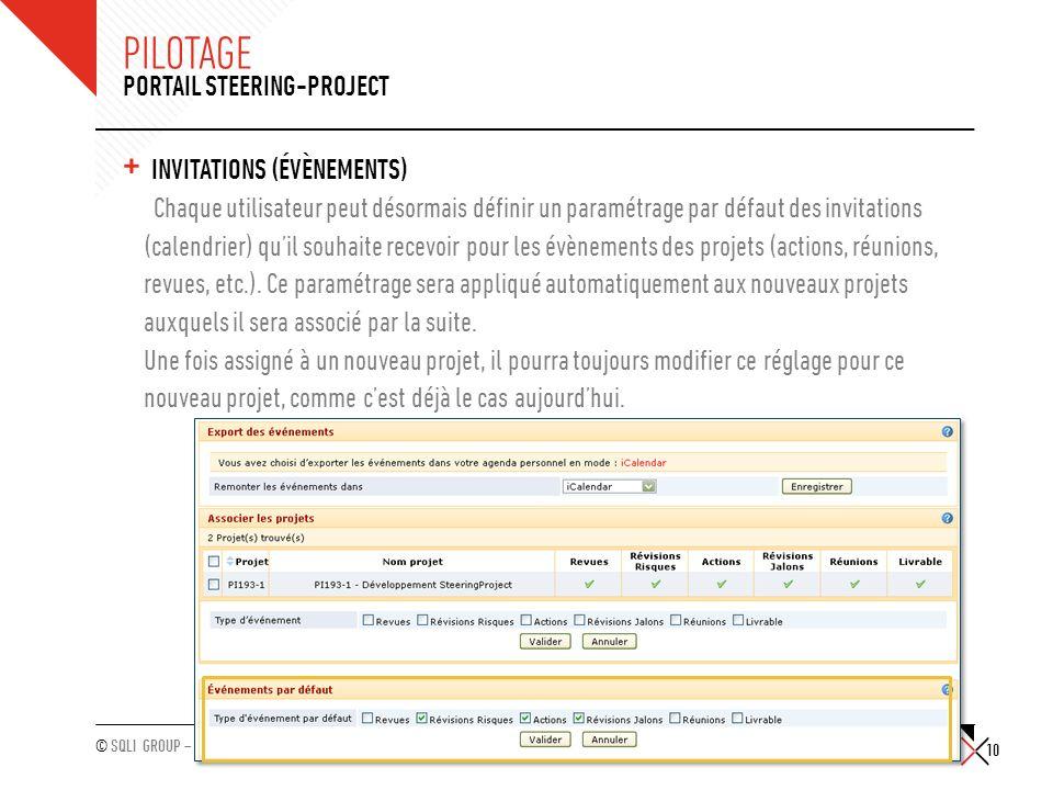 © SQLI GROUP – 2011 PILOTAGE + INVITATIONS (ÉVÈNEMENTS) Chaque utilisateur peut désormais définir un paramétrage par défaut des invitations (calendrie