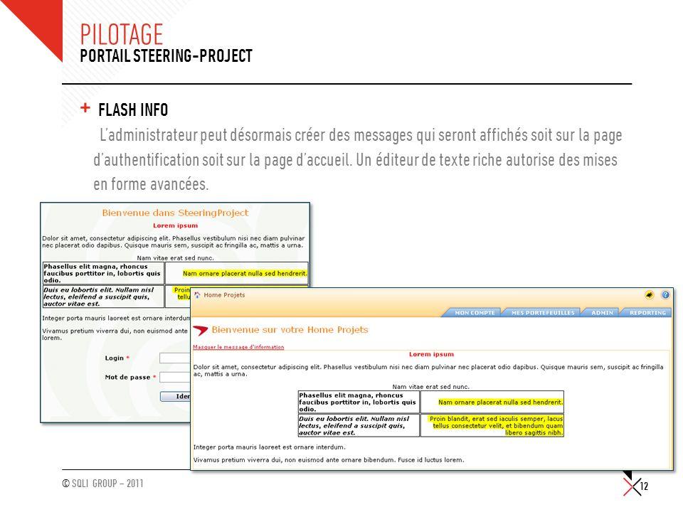 © SQLI GROUP – 2011 PILOTAGE + FLASH INFO Ladministrateur peut désormais créer des messages qui seront affichés soit sur la page dauthentification soi