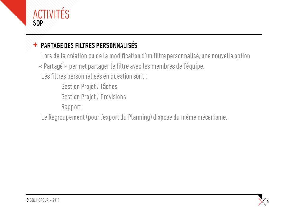 © SQLI GROUP – 2011 ACTIVITÉS + PARTAGE DES FILTRES PERSONNALISÉS Lors de la création ou de la modification dun filtre personnalisé, une nouvelle opti