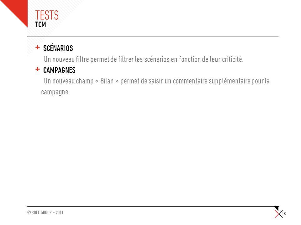 © SQLI GROUP – 2011 TESTS + SCÉNARIOS Un nouveau filtre permet de filtrer les scénarios en fonction de leur criticité. + CAMPAGNES Un nouveau champ «