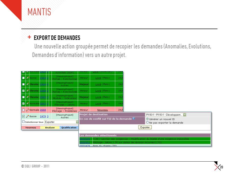 © SQLI GROUP – 2011 MANTIS + EXPORT DE DEMANDES Une nouvelle action groupée permet de recopier les demandes (Anomalies, Evolutions, Demandes dinformat