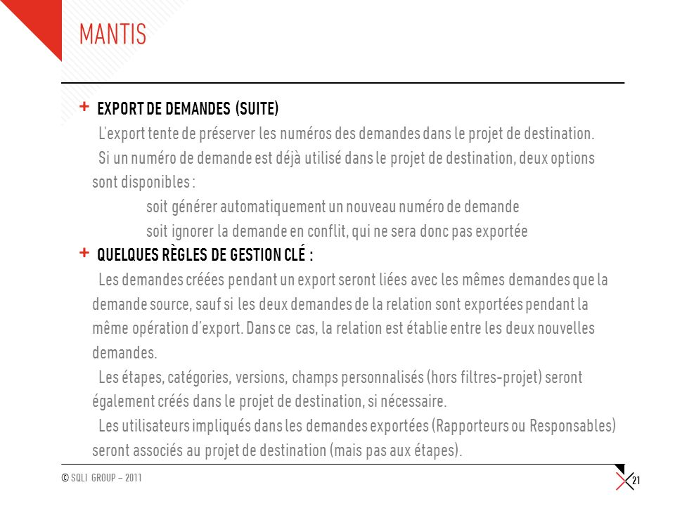 © SQLI GROUP – 2011 MANTIS + EXPORT DE DEMANDES (SUITE) L'export tente de préserver les numéros des demandes dans le projet de destination. Si un numé