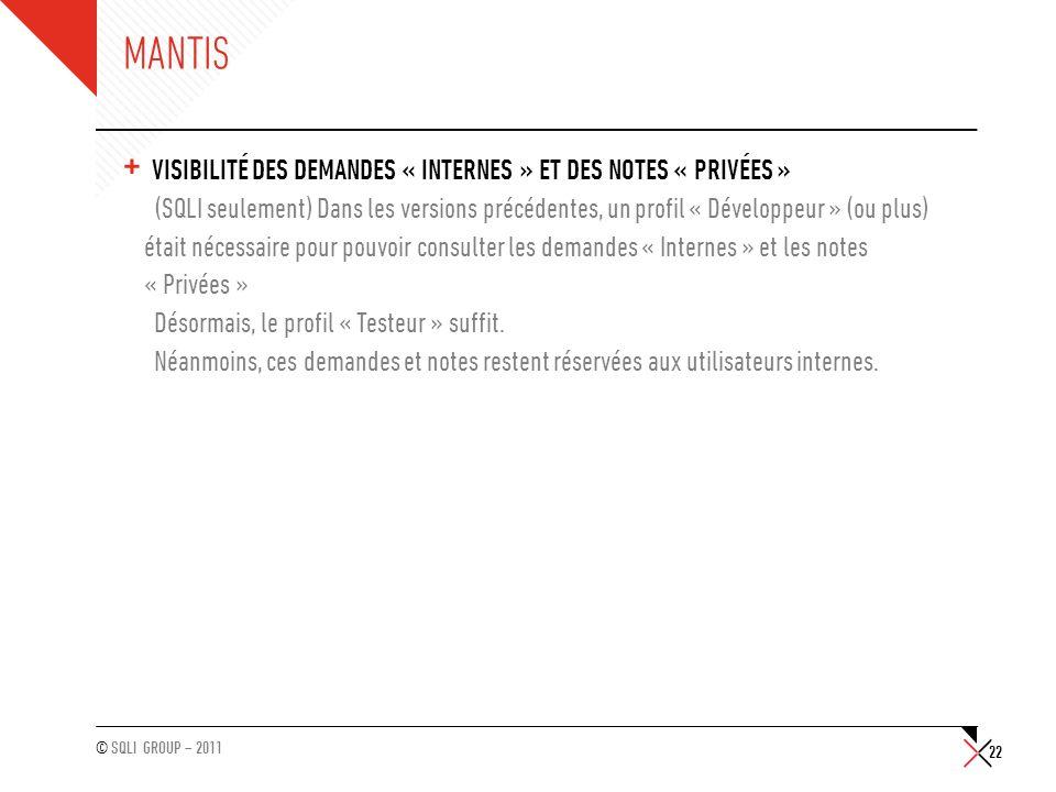 © SQLI GROUP – 2011 MANTIS + VISIBILITÉ DES DEMANDES « INTERNES » ET DES NOTES « PRIVÉES » (SQLI seulement) Dans les versions précédentes, un profil «