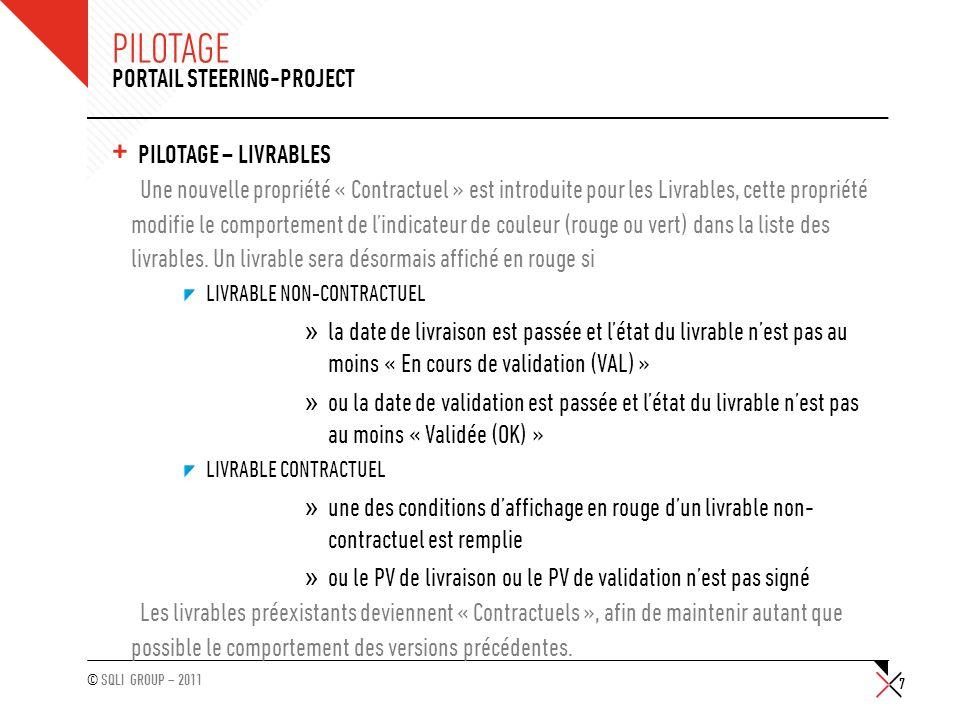 © SQLI GROUP – 2011 PILOTAGE + PILOTAGE – LIVRABLES Une nouvelle propriété « Contractuel » est introduite pour les Livrables, cette propriété modifie