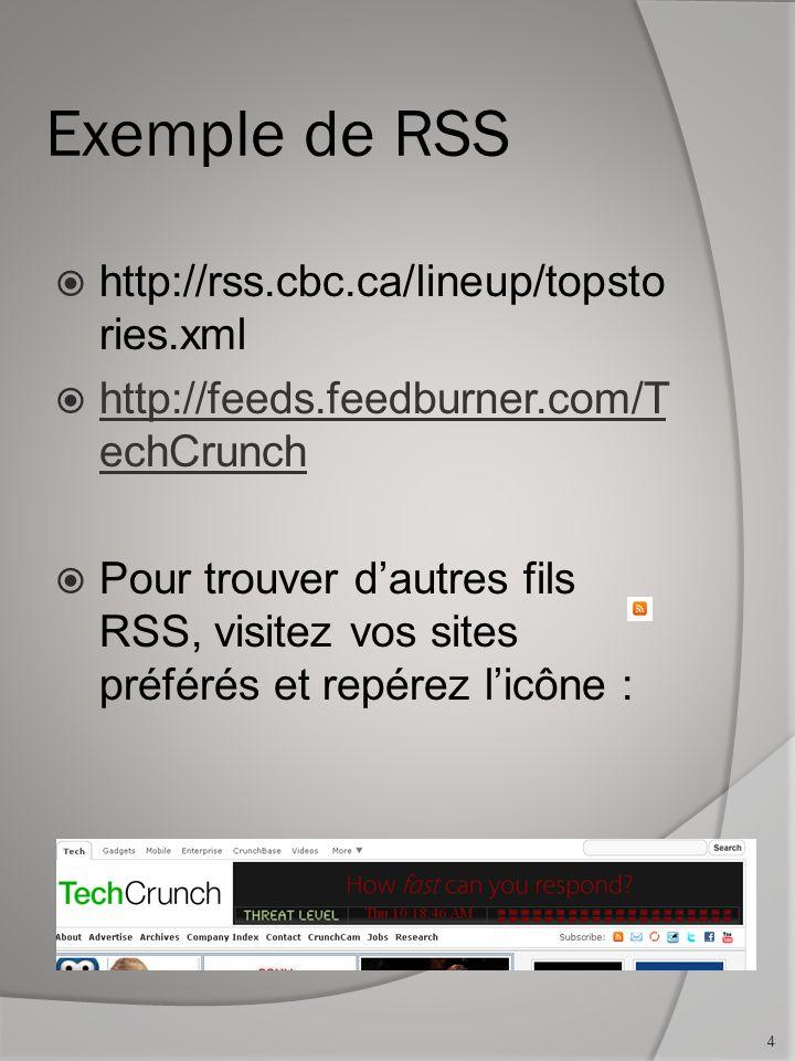 Exemple de RSS http://rss.cbc.ca/lineup/topsto ries.xml http://feeds.feedburner.com/T echCrunch http://feeds.feedburner.com/T echCrunch Pour trouver dautres fils RSS, visitez vos sites préférés et repérez licône : 4