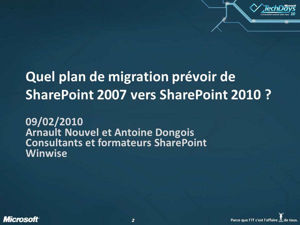 22 Quel plan de migration prévoir de SharePoint 2007 vers SharePoint 2010 ? 09/02/2010 Arnault Nouvel et Antoine Dongois Consultants et formateurs Sha