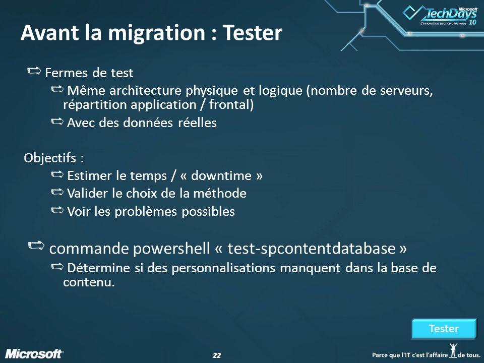 22 Avant la migration : Tester Fermes de test Même architecture physique et logique (nombre de serveurs, répartition application / frontal) Avec des d