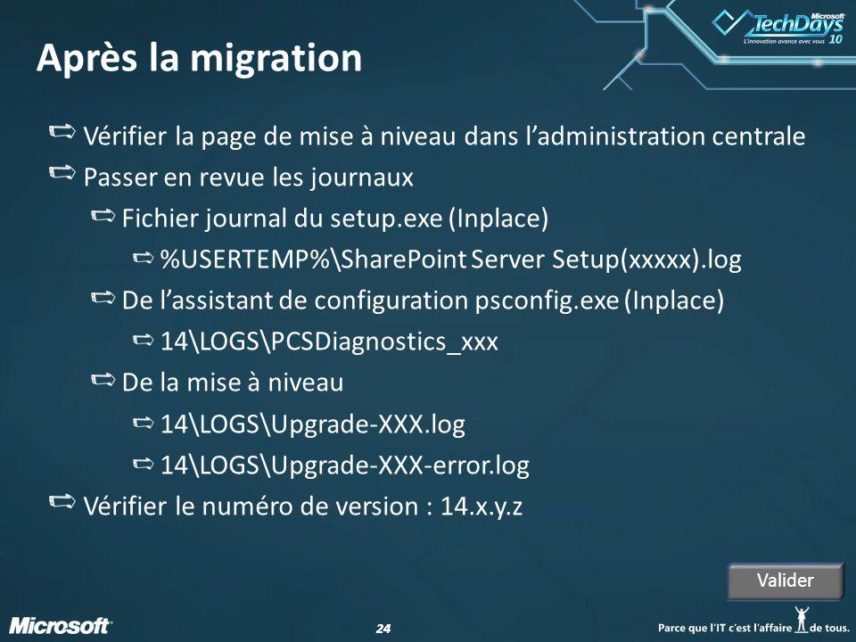 24 Après la migration Vérifier la page de mise à niveau dans ladministration centrale Passer en revue les journaux Fichier journal du setup.exe (Inpla