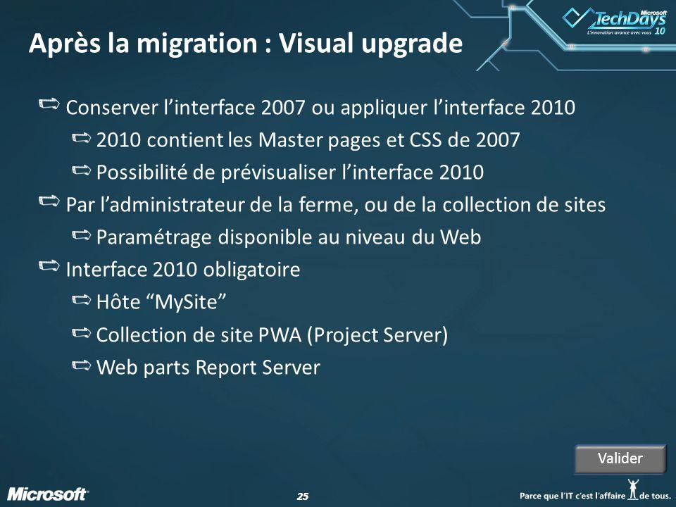 25 Après la migration : Visual upgrade Conserver linterface 2007 ou appliquer linterface 2010 2010 contient les Master pages et CSS de 2007 Possibilit