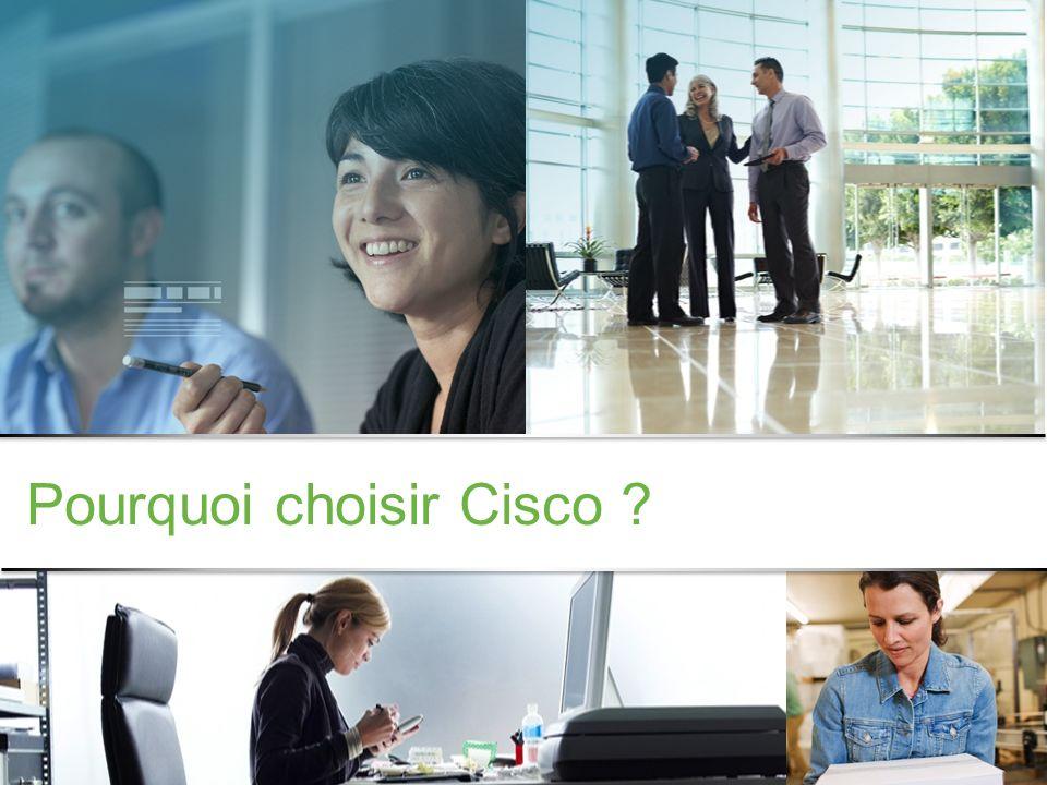 Informations confidentielles de Cisco © 2013 Cisco et/ou ses filiales. Tous droits réservés. 11 Pourquoi choisir Cisco ?