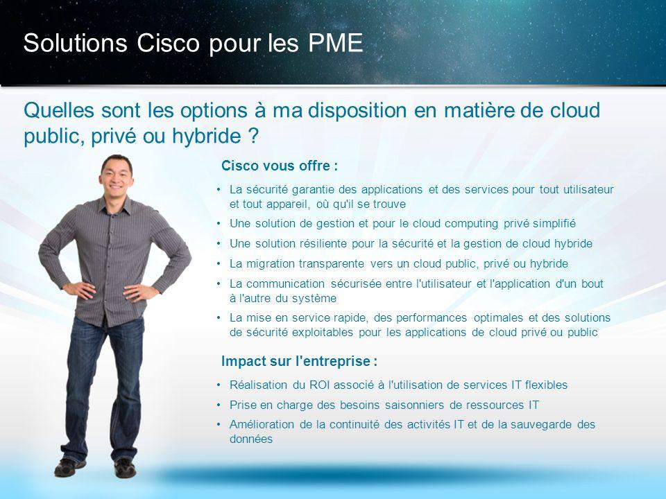 © 2013 Cisco et/ou ses filiales. Tous droits réservés. Informations confidentielles de Cisco 18 Solutions Cisco pour les PME Quelles sont les options