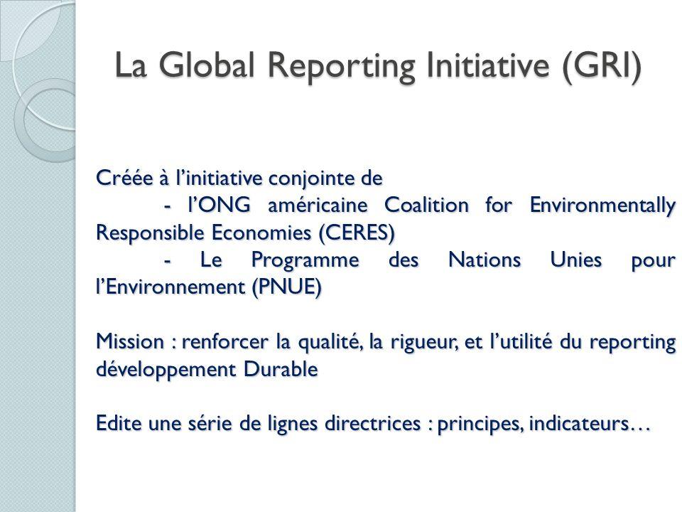 La Global Reporting Initiative (GRI) Créée à linitiative conjointe de - lONG américaine Coalition for Environmentally Responsible Economies (CERES) -