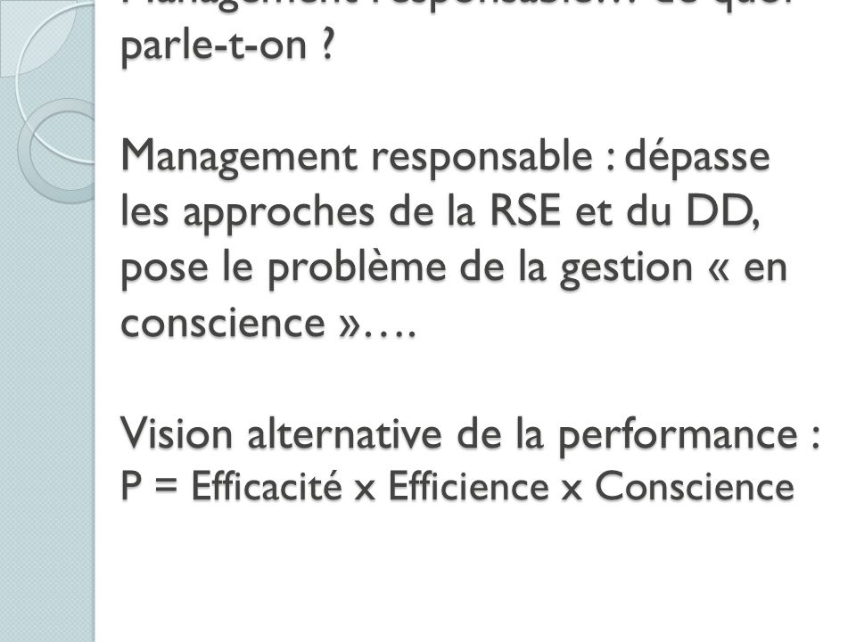 RSE, Développement durable et Management responsable… de quoi parle-t-on ? Management responsable : dépasse les approches de la RSE et du DD, pose le