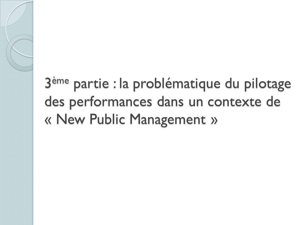 3ème partie : la problématique du pilotage des performances dans un contexte de « New Public Management » 3 ème partie : la problématique du pilotage