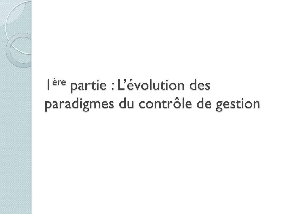1 ère partie : Lévolution des paradigmes du contrôle de gestion
