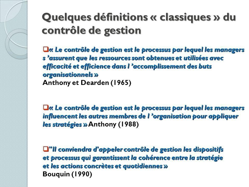 Quelques définitions « classiques » du contrôle de gestion « Le contrôle de gestion est le processus par lequel les managers « Le contrôle de gestion