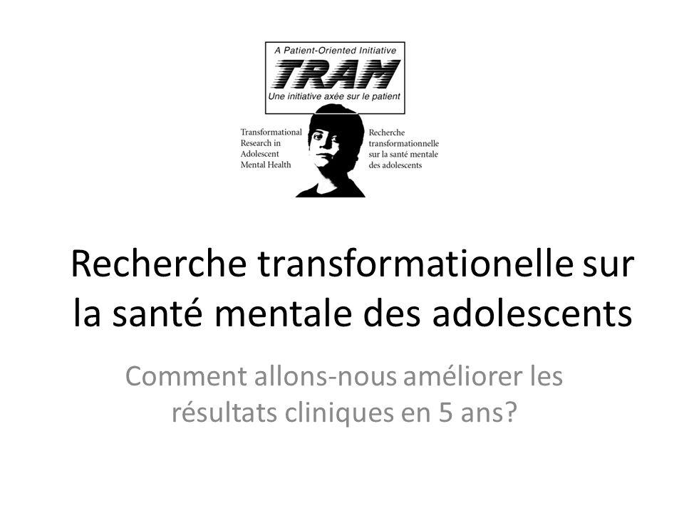 Recherche transformationelle sur la santé mentale des adolescents Comment allons-nous améliorer les résultats cliniques en 5 ans