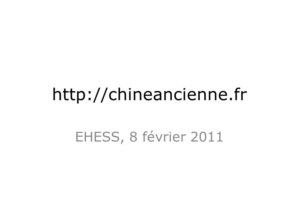 http://chineancienne.fr EHESS, 8 février 2011
