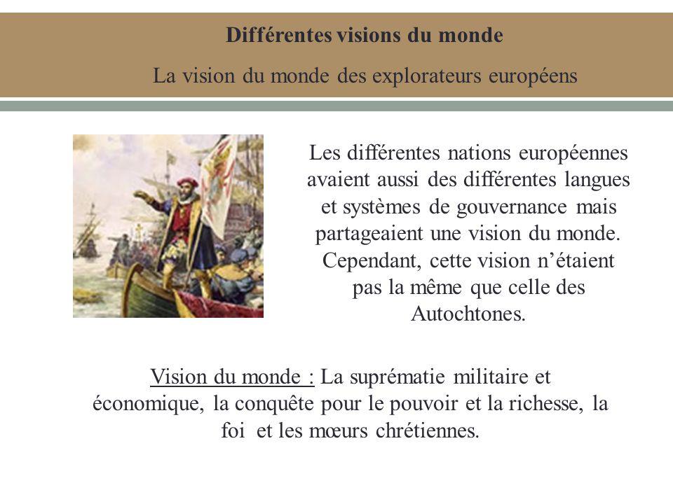 Différentes visions du monde La vision du monde des explorateurs européens Les différentes nations européennes avaient aussi des différentes langues et systèmes de gouvernance mais partageaient une vision du monde.