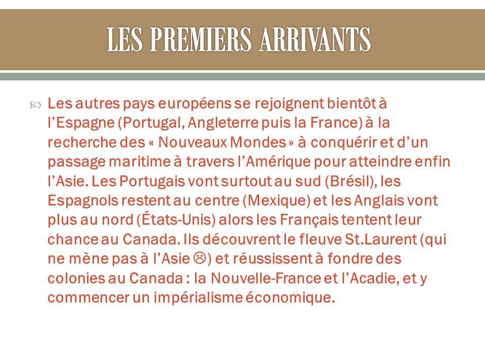 Les autres pays européens se rejoignent bientôt à lEspagne (Portugal, Angleterre puis la France) à la recherche des « Nouveaux Mondes » à conquérir et dun passage maritime à travers lAmérique pour atteindre enfin lAsie.