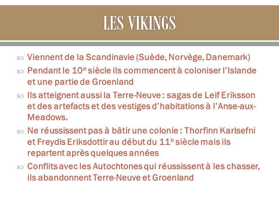 Viennent de la Scandinavie (Suède, Norvège, Danemark) Pendant le 10 e siècle ils commencent à coloniser lIslande et une partie de Groenland Ils atteignent aussi la Terre-Neuve : sagas de Leif Eriksson et des artefacts et des vestiges dhabitations à lAnse-aux- Meadows.