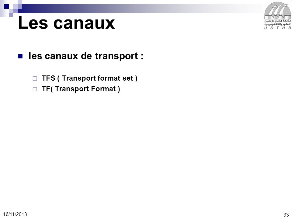 33 16/11/2013 Les canaux les canaux de transport : TFS ( Transport format set ) TF( Transport Format )