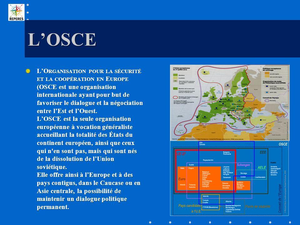 LOSCE LO RGANISATION POUR LA SÉCURITÉ ET LA COOPÉRATION EN E UROPE (OSCE est une organisation internationale ayant pour but de favoriser le dialogue e