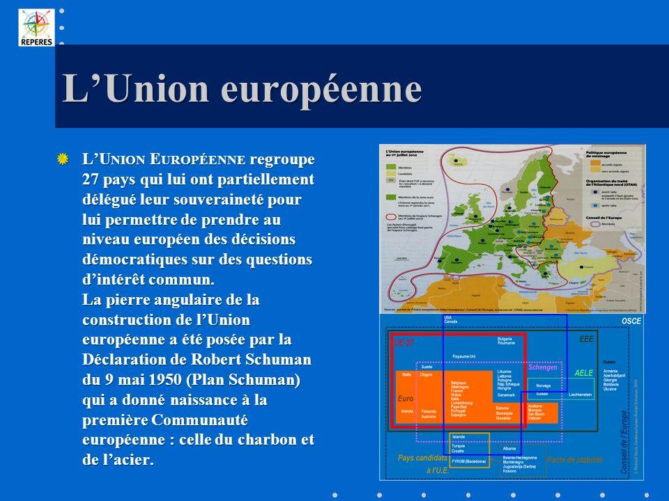 LUnion européenne LU NION E UROPÉENNE regroupe 27 pays qui lui ont partiellement délégué leur souveraineté pour lui permettre de prendre au niveau eur