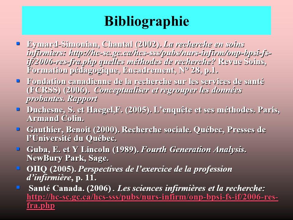 Bibliographie Eymard-Simonian, Chantal (2002). La recherche en soins infirmiers: http://hc-sc.gc.ca/hcs-sss/pubs/nurs-infirm/onp-bpsi-fs- if/2006-res-