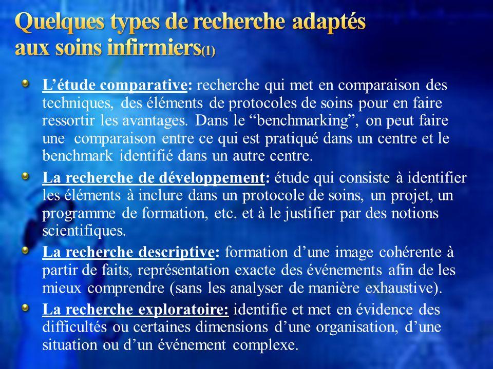 Létude comparative: recherche qui met en comparaison des techniques, des éléments de protocoles de soins pour en faire ressortir les avantages. Dans l