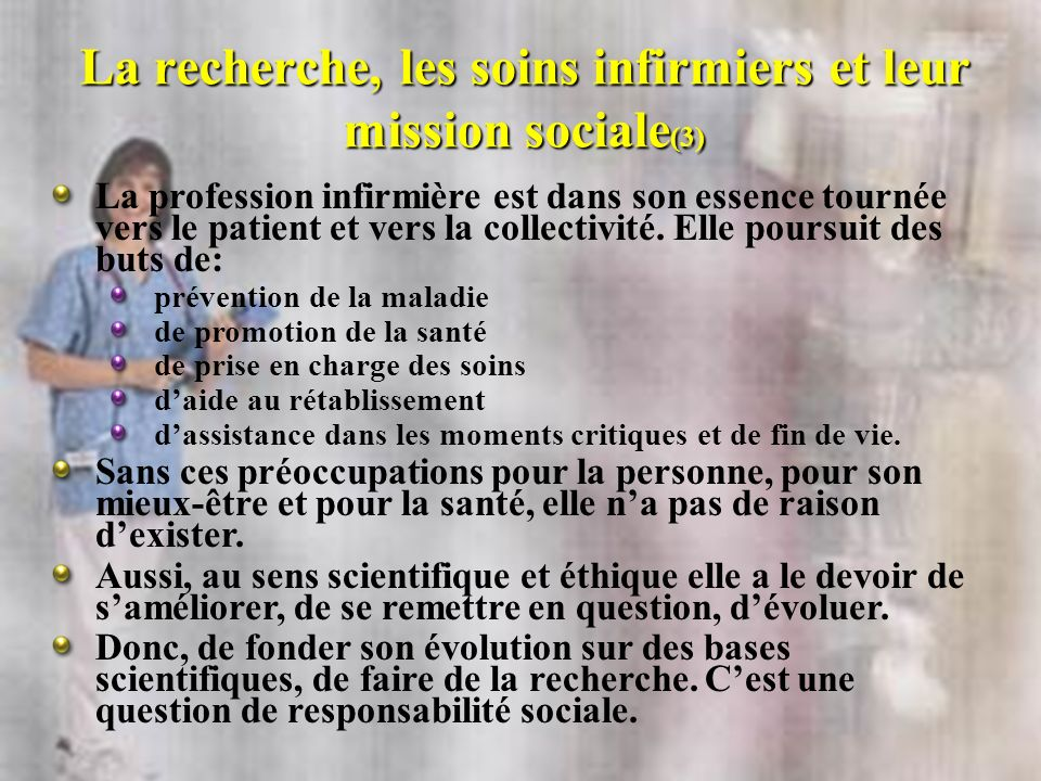 La recherche, les soins infirmiers et leur mission sociale (3) La profession infirmière est dans son essence tournée vers le patient et vers la collectivité.