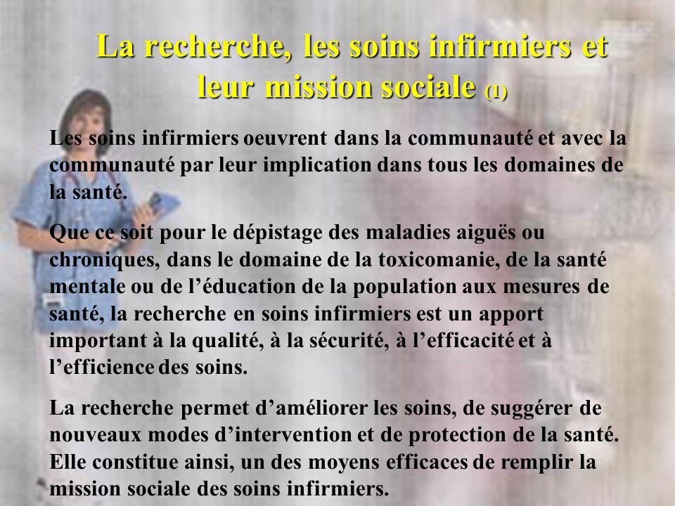 La recherche, les soins infirmiers et leur mission sociale (1) Les soins infirmiers oeuvrent dans la communauté et avec la communauté par leur implica