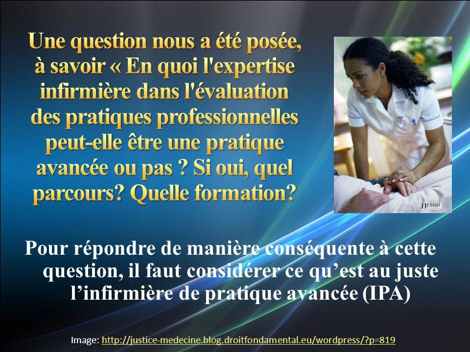 Pour répondre de manière conséquente à cette question, il faut considérer ce quest au juste linfirmière de pratique avancée (IPA) Image: http://justic