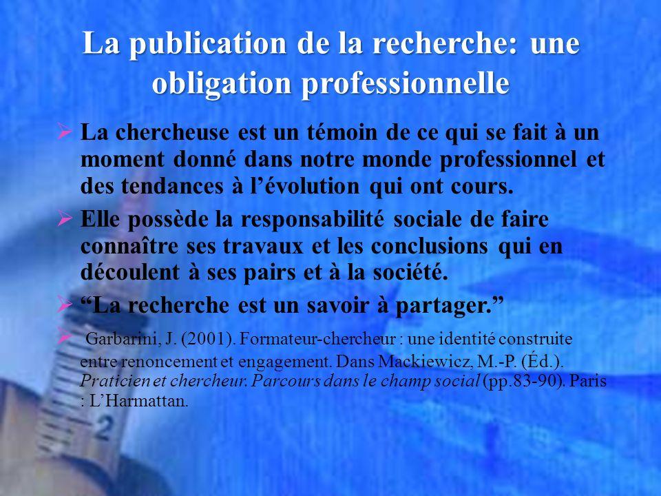 La publication de la recherche: une obligation professionnelle La chercheuse est un témoin de ce qui se fait à un moment donné dans notre monde profes