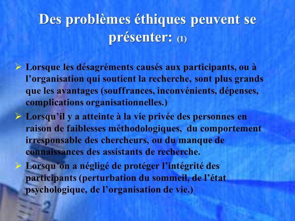 Des problèmes éthiques peuvent se présenter: (1) Lorsque les désagréments causés aux participants, ou à lorganisation qui soutient la recherche, sont