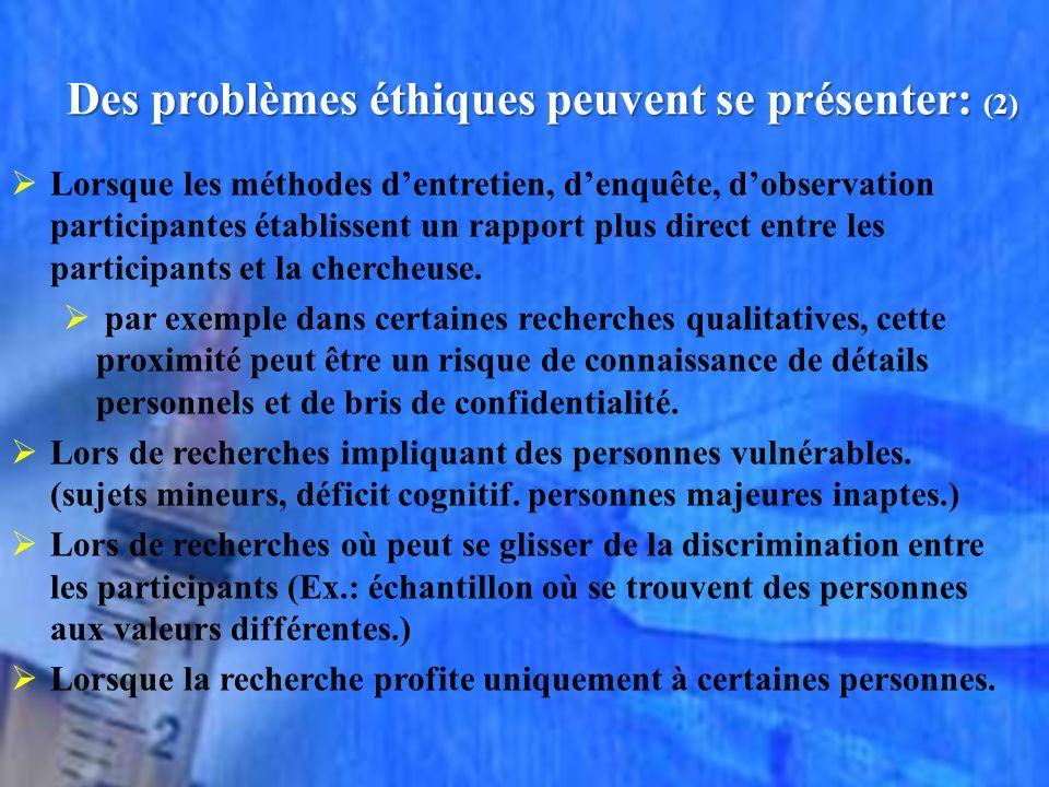 Des problèmes éthiques peuvent se présenter: (2) Lorsque les méthodes dentretien, denquête, dobservation participantes établissent un rapport plus direct entre les participants et la chercheuse.