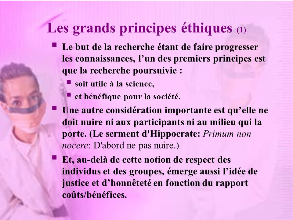 Les grands principes éthiques (1) Le but de la recherche étant de faire progresser les connaissances, lun des premiers principes est que la recherche