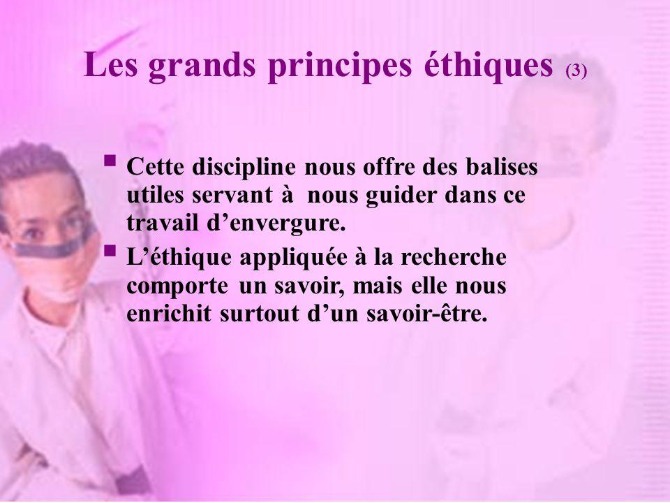 Les grands principes éthiques (3) Cette discipline nous offre des balises utiles servant à nous guider dans ce travail denvergure.