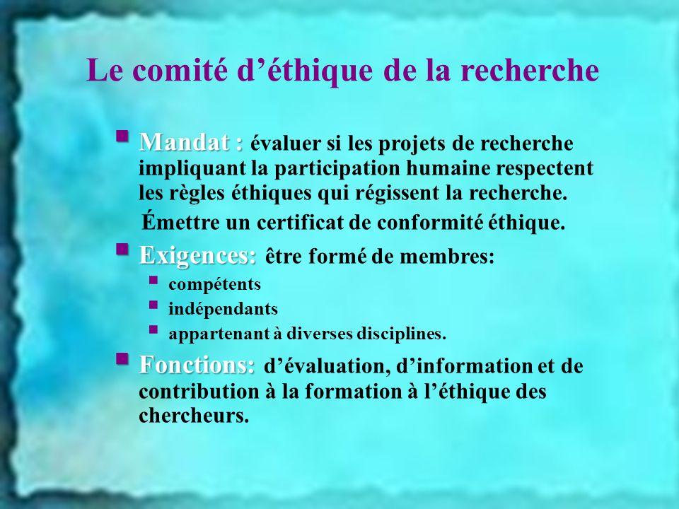 Le comité déthique de la recherche Mandat : Mandat : évaluer si les projets de recherche impliquant la participation humaine respectent les règles éthiques qui régissent la recherche.