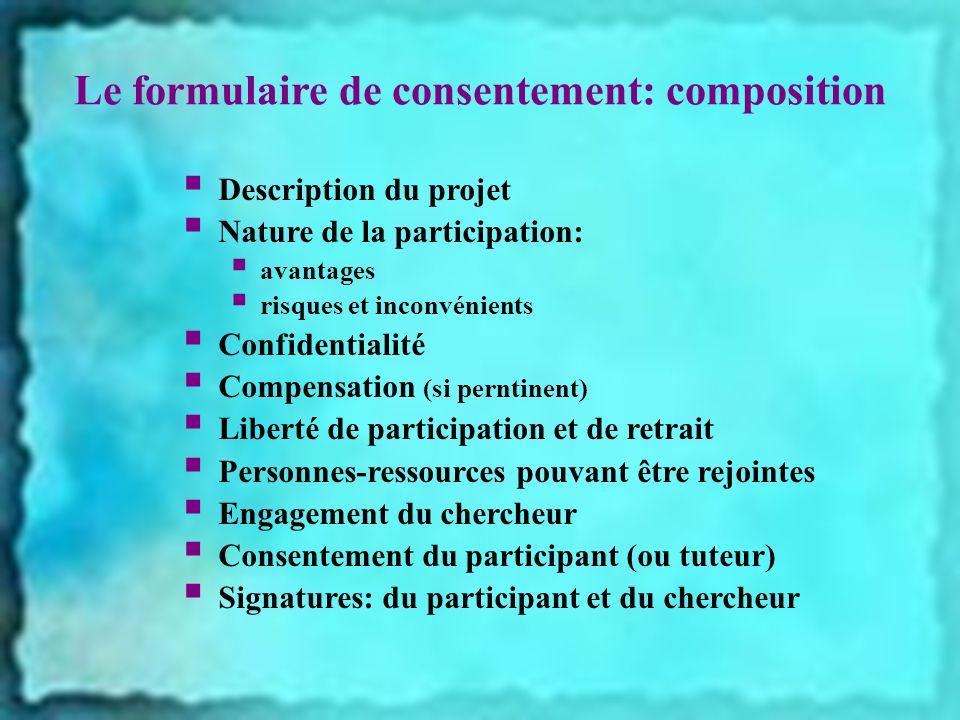Le formulaire de consentement: composition Description du projet Nature de la participation: avantages risques et inconvénients Confidentialité Compen