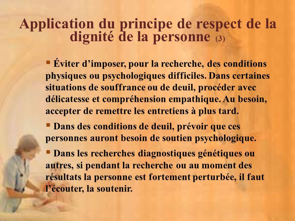 Éviter dimposer, pour la recherche, des conditions physiques ou psychologiques difficiles. Dans certaines situations de souffrance ou de deuil, procéd