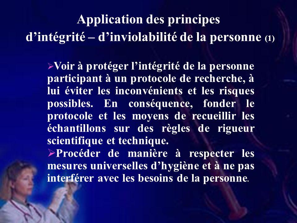 Voir à protéger lintégrité de la personne participant à un protocole de recherche, à lui éviter les inconvénients et les risques possibles.