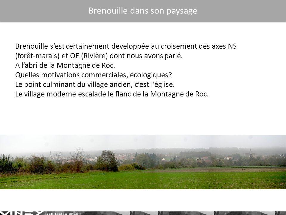 27 Brenouille sest certainement développée au croisement des axes NS (forêt-marais) et OE (Rivière) dont nous avons parlé. A labri de la Montagne de R