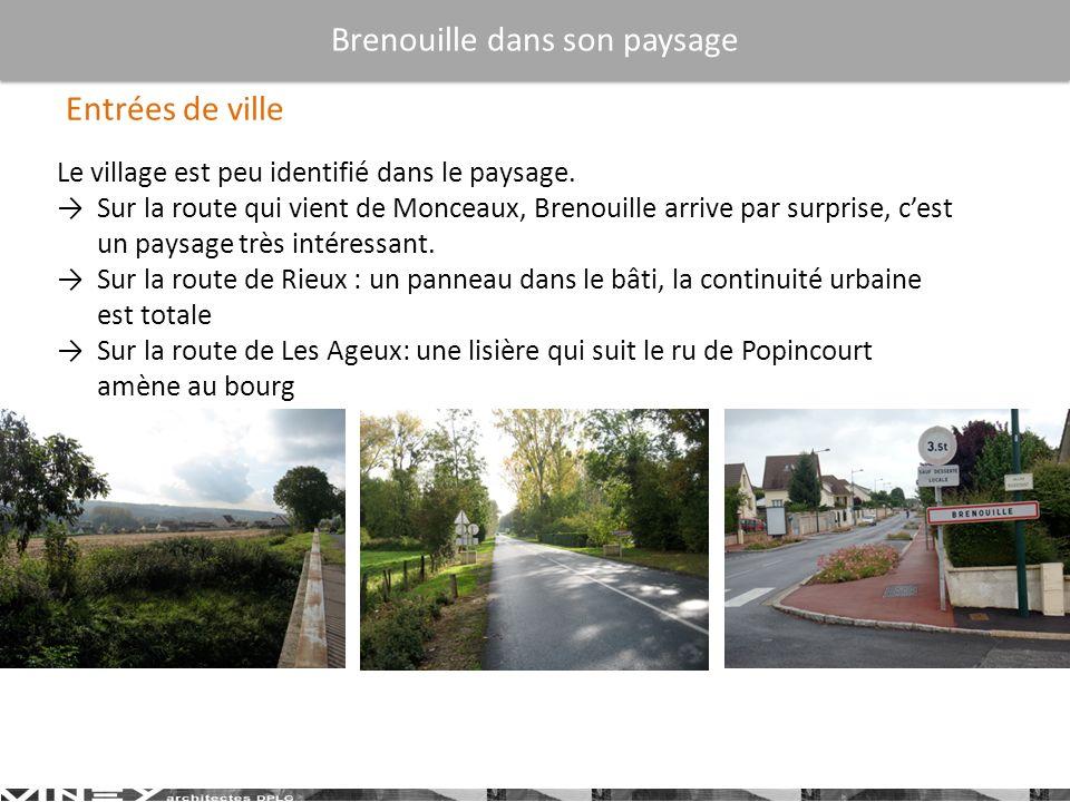 Le village est peu identifié dans le paysage. Sur la route qui vient de Monceaux, Brenouille arrive par surprise, cest un paysage très intéressant. Su