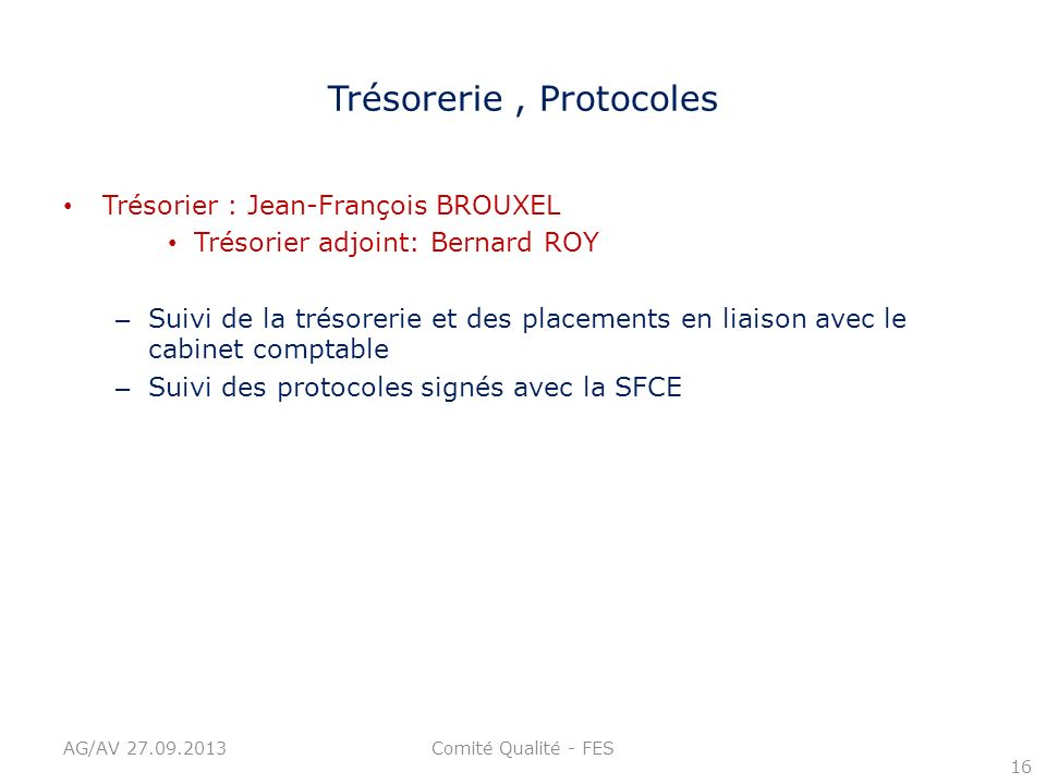 Trésorerie, Protocoles Trésorier : Jean-François BROUXEL Trésorier adjoint: Bernard ROY – Suivi de la trésorerie et des placements en liaison avec le