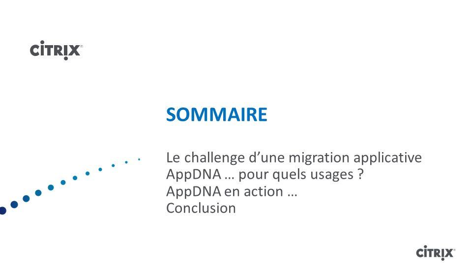SOMMAIRE Le challenge dune migration applicative AppDNA … pour quels usages ? AppDNA en action … Conclusion